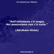 """""""Nell'ottimismo c'è magia. Nel pessimismo non c'è nulla."""" (Abraham Hicks)"""