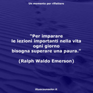 """""""Per imparare le lezioni importanti nella vita ogni giorno bisogna superare una paura."""" (Ralph Waldo Emerson)"""