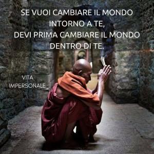 """""""Se vuoi cambiare il mondo intorno a te, devi prima cambiare il mondo dentro di te."""" (Cit.)"""