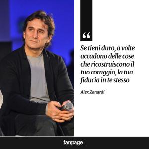 """""""Se tieni duro, a volte accadono delle cose che ricostruiscono il tuo coraggio, la tua fiducia in te stesso."""" (Alex Zanardi)"""