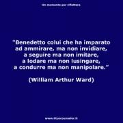 """Benedetto colui che ha imparato ad ammirare, ma non invidiare a seguire ma non imitare, a lodare ma non lusingare, a condurre ma non manipolare. (William Arthur Ward) • <a style=""""font-size:0.8em;"""" href=""""http://www.flickr.com/photos/158938934@N02/37639367796/"""" target=""""_blank"""">View on Flickr</a>"""