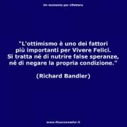 """L'ottimismo è uno dei fattori più importanti per Vivere Felici. Si tratta né di nutrire false speranze, né di negare la propria condizione (Richard Bandler) • <a style=""""font-size:0.8em;"""" href=""""http://www.flickr.com/photos/158938934@N02/37351678824/"""" target=""""_blank"""">View on Flickr</a>"""