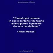 """Il modo più comune in cui le persone rinunciano al loro potere è pensare che non ne abbiano. (Alice Walker) • <a style=""""font-size:0.8em;"""" href=""""http://www.flickr.com/photos/158938934@N02/37682626396/"""" target=""""_blank"""">View on Flickr</a>"""
