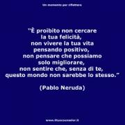 """È proibito non cercare la tua felicità non vivere la tua vita pensando positivo, non pensare che possiamo solo migliorare, non sentire che senza di te questo mondo non sarebbe lo stesso. (Pablo Neruda) • <a style=""""font-size:0.8em;"""" href=""""http://www.flickr.com/photos/158938934@N02/37682248396/"""" target=""""_blank"""">View on Flickr</a>"""