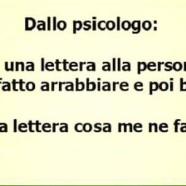 """Dallo psicologo: """"Scrivi una lettera alla persona che ti ha fatto arrabbiare e poi bruciala"""". """"E della lettera cosa me ne faccio?"""""""