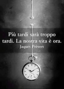Più tardi sarà troppo tardi. La nostra vita è ora
