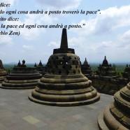 """L'Ego dice Quando ogni cosa andrà a posto troverò la pace"""". Lo spirito dice """"Trova la pace ed ogni cosa andrà a posto"""" (Proverbio Zen)"""