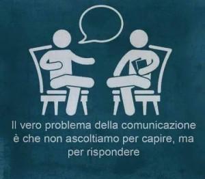 Il vero problema della comunicazione è che non ascoltiamo per capire, ma per rispondere