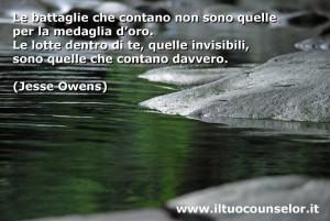 """""""Le battaglie che contano non sono quelle per la medaglia d'oro. Le lotte dentro di te, quelle invisibili, sono quelle che contano davvero."""" (Jesse Owens)"""