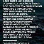 """""""Il tuo corpo non conosce la differenza tra ciò che è reale e ciò che invece stai semplicemente pensando o immaginando..."""" Dr. Christiane Northrup"""