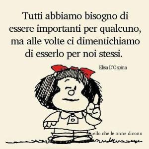 Tutti abbiamo bisogno di essere importanti per qualcuno, ma alle volte ci dimentichiamo di esserlo per noi stessi (Elisa D'Ospina)