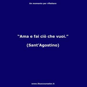 """""""Ama e fai ciò che vuoi."""" (Sant'Agostino)"""