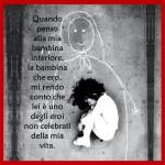 Quando penso alla mia bambina interiore, la bambina che ero, mi rendo conto che lei è uno degli eroi non celebrati della mia vita