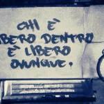 Chi è libero dentro è libero ovunque