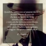 """Quando ho cominciato ad amarmi davvero mi sono liberato di tutto ciò che non mi faceva del bene, persone cose situazioni, e tutto ciò che mi tirava verso il basso, allontanandomi da me stesso. All'inizio lo chiamavo sano egoismo, ma oggi so che questo è amore di sé"""" (Charlie Chaplin)"""