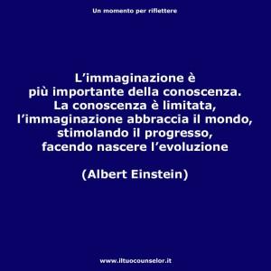 """""""L'immaginazione è più importante della conoscenza. La conoscenza è limitata, l'immaginazione abbraccia il mondo, stimolando il, progresso facendo nascere l'evoluzione."""" (Albert Einstein)"""