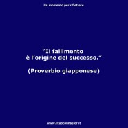 """""""Il fallimento è l'origine del successo"""" (Proverbio giapponese)"""