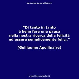Di tanto, in tanto, è, bene, fare, una pausa, nella, nostra ricerca, della, felicità, ed essere, semplicemente, felici, Guillaume Apollinaire, riflessivo, motivazionale