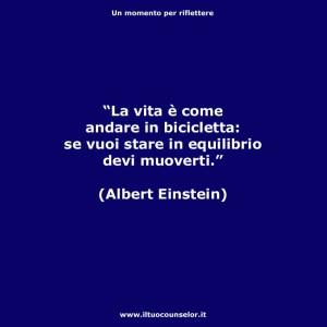 """""""La vita è come andare in bicicletta se vuoi stare in equilibrio devi muoverti."""" (Albert Einstein)"""