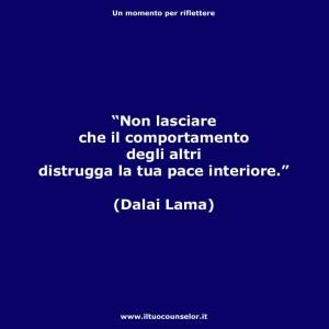 """""""Non lasciare che il comportamento degli altri distrugga la tua pace interiore."""" (Dalai Lama)"""