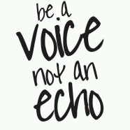 """Be a voice not a echo"""