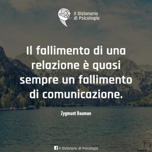 Il fallimento di una relazione e quasi sempre un fallimento di comunicazione (Zygmunt Bauman)