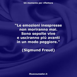 """""""Le emozioni inespresse non moriranno mai. Sono sepolte vive e usciranno più avanti in un modo peggiore."""" (Sigmund Freud)"""