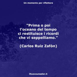 """""""Prima o poi l'oceano del tempo ci restituisce i ricordi che vi seppelliamo."""" (Carlos Ruiz Zafòn)"""