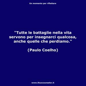 Tutte-le-battaglie-nella-vita-servono-per-insegnarci-qualcosa,-anche-quelle-che-perdiamo (Paulo Coelho)