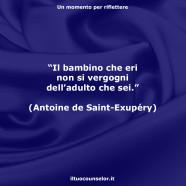 """""""Il bambino che eri non si vergogni dell'adulto che sei"""" (Antoine de Saint-Exupéry)"""