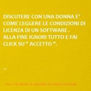 """""""Discutere con una donna è come leggere le condizioni di licenza di un software. Alla fine ignori tutto e fai click su Accetto""""."""
