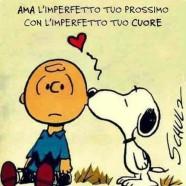 """""""Ama l'imperfetto tuo prossimo con l'imperfetto tuo cuore."""""""