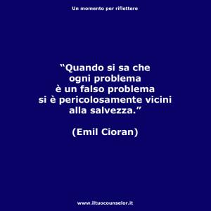 """""""Quando si sa che ogni problema è un falso problema si è pericolosamente vicini alla salvezza."""" (Emil Cioran)"""