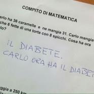 """Compito di matematica """"Carlo ha 36 caramelle e ne mangia 31. Carlo mangia anche 6 fette di torta con 8 spicchi. Cosa ha ora Carlo?"""" """"Il diabete. Carlo ora ha il diabete."""""""