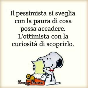"""""""Il pessimista si sveglia con la paura di cosa possa accadere. L'ottimista con la curiosità di scoprirlo."""""""