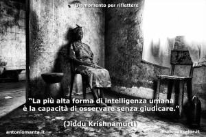 """""""La più alta forma di intelligenza umana è la capacità di osservare senza giudicare."""" (Jiddu Krishnamurti)"""