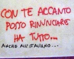 """""""Con te accanto posso rinunciare ha tutto..."""" """"Anche all'italiano..."""""""