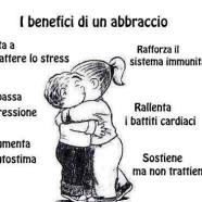 """""""I benefici di un abbraccio: Aiuta a combattere lo stress, rafforza il sistema immunitario, abbassa la pressione, rallenta i battiti cardiaci, aumenta l'autostima, sostiene ma non trattiene."""""""