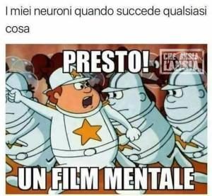 """""""I miei neuroni quando succede qualsiasi cosa. Presto! Un film mentale"""""""