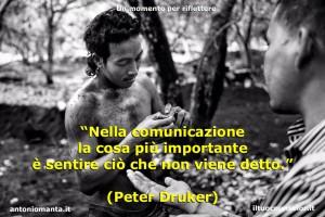 """""""Nella comunicazione la cosa più importante è sentire ciò che non viene detto."""" (Peter Druker)"""