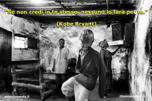 """""""Se non credi in te stesso, nessuno lo farà per te."""" (Kobe Bryant)"""