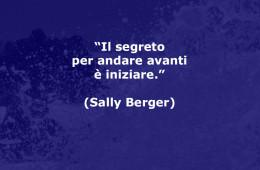 """""""Il segreto per andare avanti è iniziare."""" (Sally Berger)"""