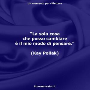"""""""La sola cosa che posso cambiare è il mio modo di pensare."""" (Kay Pollak)"""