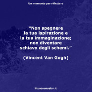 """""""Non spegnere la tua ispirazione e la tua immaginazione; non diventare schiavo degli schemi."""" (Vincent Van Gogh)"""