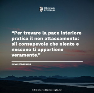 """""""Per trovare la pace interiore pratica il non attaccamento: sii consapevole che niente e nessuno ti appartiene veramente."""" (Swami Kriyananda)"""