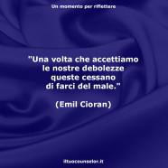 """""""Una volta che accettiamo le nostre debolezze queste cessano di farci del male."""" (Emil Cioran)"""