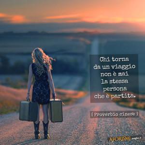 """""""Chi torna da un viaggio non è mai la stessa persona che è partita."""" (Proverbio cinese)"""