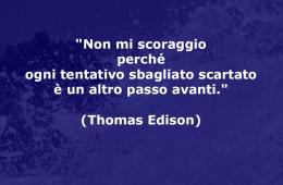 """""""Non mi scoraggio perché ogni tentativo sbagliato scartato è un altro passo avanti."""" (Thomas Edison)"""