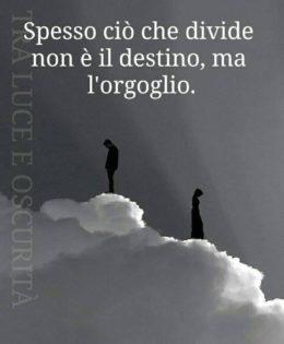 """""""Spesso ciò che divide non è il destino, ma l'orgoglio."""" (Cit.)"""