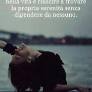 """""""Una delle cose più importanti nella vita è riuscire a trovare la propria serenità senza dipendere da nessuno."""" (Cit.)"""